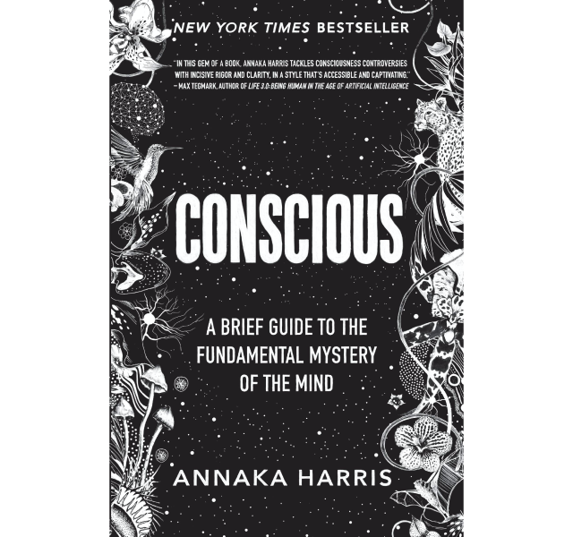 CONSCIOUS | A BRIEF GUIDE TO THE FUNDAMENTAL MYSTERY OF THE MIND | ANNAKA HARRIS