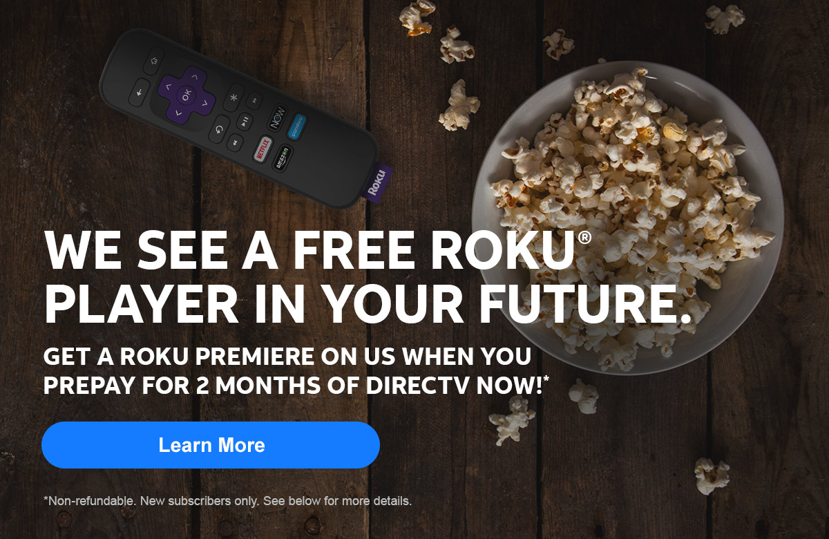 WE SEE A FREE ROKU® PLAYER IN YOUR FUTURE.