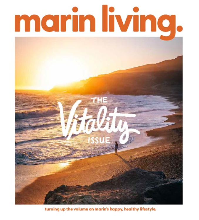 marin living. THE Vitality ISSUE turning up the volume on marin's happy, healthy lifestyle.